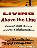 Living Above the Line: Pursuing Christ-Likeness in a Post-Christian Culture (English Edition)