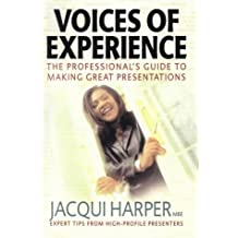 Voices Of Experience: The professional's guide to making great presentations by Jacqui Harper MBE (2005-01-25)