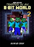 Book for Kids: Minecraft Zombies: (Unofficial Minecraft Book) (Trapped in an 8-Bit World 2)
