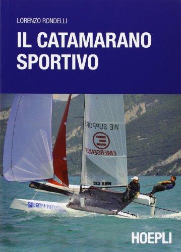 Il catamarano sportivo. Regolazioni, vele, regata usato  Spedito ovunque in Italia