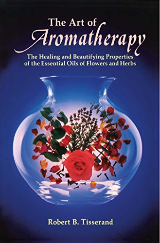 The Art of Aromatherapy: The Healing and Beautifying Properties of the Essential Oils of Flowers and Herbs by Robert Tisserand (21-Jul-1977) Paperback