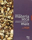 PRODUCCION DE MATERIA SECA. COMPONENTES DEL RENDIMIENTO Y RENDIMIENTO DEL GRANO EN MAIZ / 4 ED. / PD