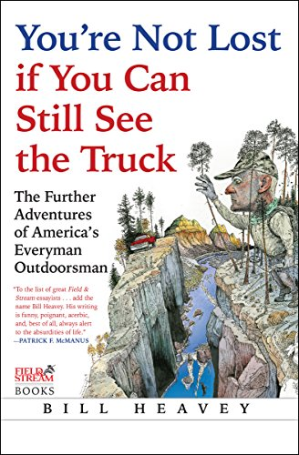 You're Not Lost if You Can Still See the Truck: The Further Adventures of America's Everyman Outdoorsman (English Edition)