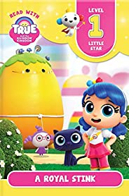 Read with True: A Royal Stink (Level 1: Little Star) (True and the Rainbow Kingdom)