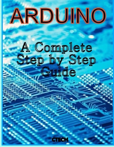 Arduino: A Complete Step by Step Guide