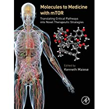 Molecules to Medicine with mTOR: Translating Critical Pathways into Novel Therapeutic Strategies