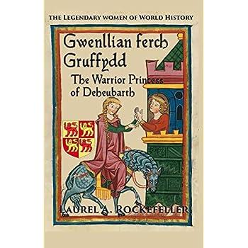 Gwenllian Ferch Gruffydd: The Warrior Princess Of Deheubarth: Volume 6