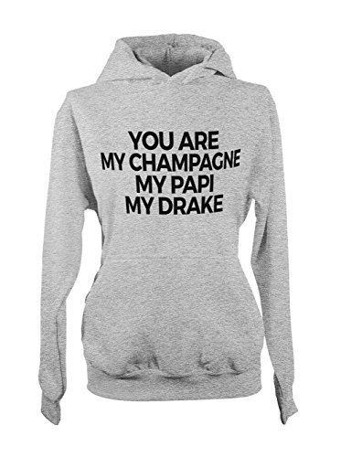 You Are My Champagne My Papi My Drake Cool Swag Femme Capuche Sweatshirt Gris