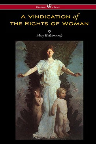 A Vindication of the Rights of Woman (Wisehouse Classics - Original 1792 Edition) by Mary Wollstonecraft (2016-03-14)