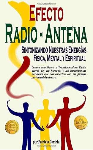 Efecto Radio-Antena. Sintonizando Nuestras Energías Física, Mental y Espíritual: NUEVA y TRANSFORMADORA VISIÓN para aprender a conectarnos con las fuerzas positivas del universo