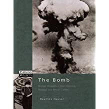 The Bomb: Nuclear Weapons in their Historical, Strategic and Ethical Context (Turning Points)