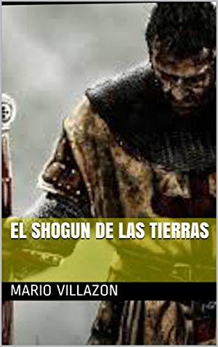 EL SHOGUN DE LAS TIERRAS por MARIO  VILLAZON