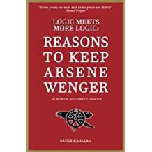Logic Meets More Logic:  REASONS TO KEEP ARSENE WENGER: An In-Depth, And Correct, Analysis