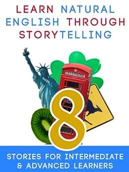 Learn Natural English Through Storytelling: 8 Stories for Intermediate & Advanced Learners (English Edition) par [Hammes, Kerstin, Guinan, Sylvia, Buchler, Mau, Levine, Jason, Stewart, Benjamin L., M'kaddem, Chaouki, Workman, Chris, Al Amrani, Moundir]