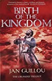 Birth of the Kingdom: 3/3 (Crusades Trilogy 3)