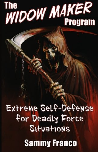The Widow Maker Program: Extreme Self-Defense for Deadly Force Situations: Volume 1 (The Widow Maker Program Series) por Sammy Franco