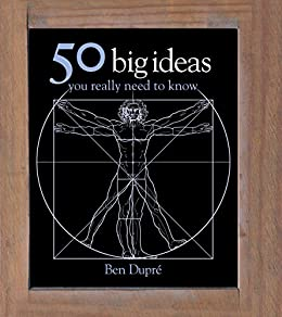 50 Big Ideas You Really Need to Know (50 Ideas You Really Need to Know series) by [Dupre, Ben, Dupré, Ben]
