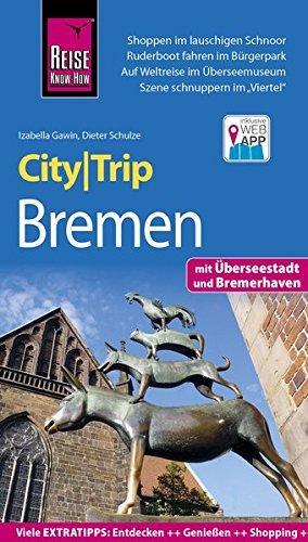 Reise Know-How CityTrip Bremen mit Überseestadt und Bremerhaven: Reiseführer mit Stadtplan und kostenloser Web-App