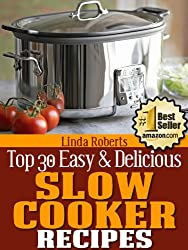 Slow Cooker Recipes (Top 30 Easy & Delicious Recipes Book 6)