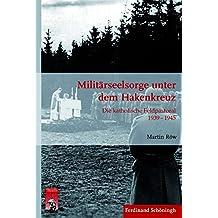 Militärseelsorge unter dem Hakenkreuz. Die katholische Feldpastoral 1939 - 1945 (Krieg in der Geschichte)