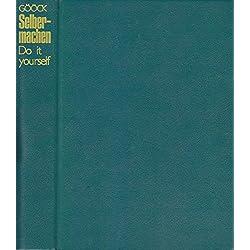 Selber-machen - Do it your self - Freud und Leid des Selbermachens - ein Bastel- und Heimwerkerbuch