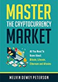 Master The Cryptocurrency Market: All You Need To Know About Bitcoin, Litcoin, Ethereum and Altcoins (English Edition)