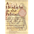 A Headache in the Pelvis: A New Understanding and Treatment  for Prostatitis and Chronic Pelvic Pain Syndromes (English Edition)