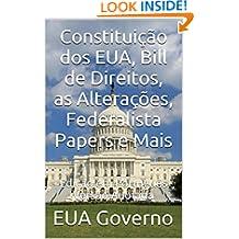 Constituição dos EUA, Bill de Direitos, as Alterações, Federalista Papers e Mais: Versão Anotada - Edição em Português (Portuguese Edition)