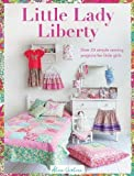 Little Lady Liberty: 15 Simple Sewing Projects for Pretty Little Girls