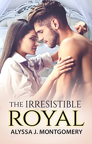 The Irresistible Royal (Royal Affairs) by [Montgomery, Alyssa J.]