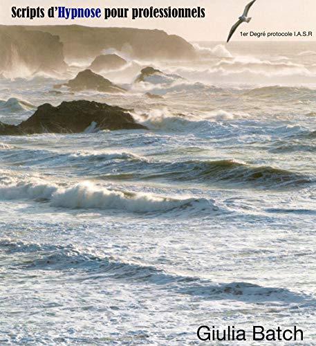 Scripts d'hypnose pour professionnels: 1er degré protocole I.A.S.R par Giulia Batch