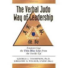 The Verbal Judo Way of Leadership: Empowering the Thin Blue Line from the Inside Up by George J. Thompson (2007-04-02)