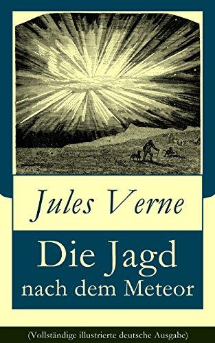 Die Jagd nach dem Meteor (Vollständige illustrierte deutsche Ausgabe): Science-Fiction Klassiker