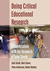 Doing Critical Educational Research: A Conversation with the Research of John Smyth (Teaching Contemporary Scholars)
