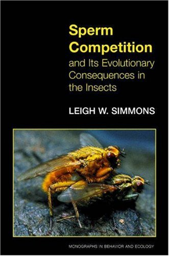 Sperm Competition and Its Evolutionary Consequences in the Insects: (Monographs in Behavior and Ecology)