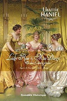 Lady Rose & Miss Darcy, deux coeurs à prendre: Inspiré de l'oeuvre de Jane Austen par [Haniel, Lhattie]