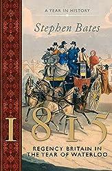1815: Regency Britain in the Year of Waterloo (Year in . . .)