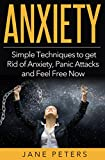 Anxiety: Simple Techniques to get Rid of Anxiety, Panic Attacks and Feel Free Now (FREE Meditation ecourse and ebook Bonus Included) (Anxiety Self Help, Anxiety Cure, Panic Attacks, Anxiety Disorder)