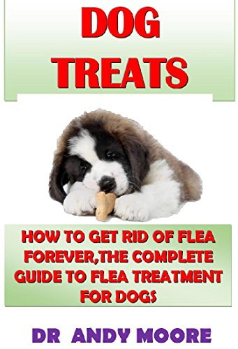 DOG TREAT: HOW TO GET RID OF FLEA FOREVER,THE COMPLETE GUIDE TO FLEA TREATMENT FOR DOGS (English Edition) -
