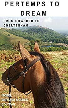 Pertemps to Dream: From Cowshed to Cheltenham by [Coltman, Isobel, Coltman, Barbara, Coltman, Derek]