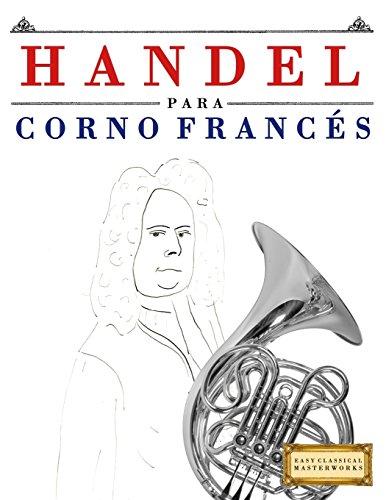 Handel para Corno Francés: 10 Piezas Fáciles para Corno Francés Libro para Principiantes