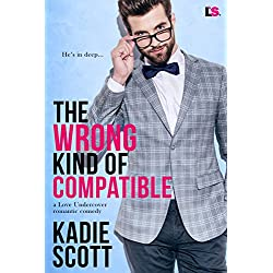 The Wrong Kind of Compatible (A Love Undercover Romantic Comedy Book 1) (English Edition)