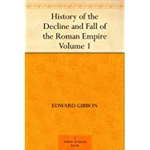 History of the Decline and Fall of the Roman Empire - Volume 1 (English Edition)