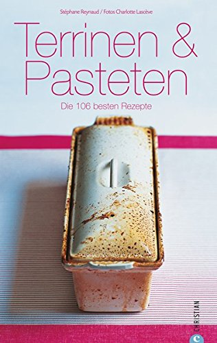 Terrinen und Pasteten: Die 106 besten Rezepte (Cook & Style)