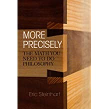 More Precisely: The Math You Need to Do Philosophy (Broadview Guides to Philosophy) by Eric Steinhart (2009-01-30)