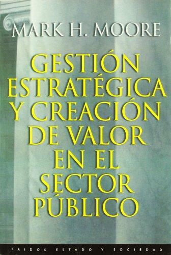 Gestión estratégica y creación de valor en el sector público (Estado Y Sociedad (paidos))