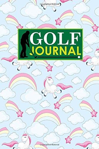 Golf Journal: Golf Book Score, Golf Score Journal, Golf Course Yardage Books, Golf Yardage Notebook, Cute Unicorns Cover: Volume 66
