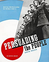 Persuading the People: British Propaganda in World War II