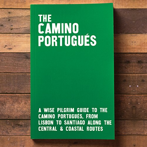 The Camino Portugués - A Wise Pilgrim Guide to the Camino Portugués from Lisbon to Santiago along the Central and Coastal Routes