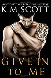Give In To Me: 3 (Heart of Stone) by Scott, K.M. (2014) Paperback